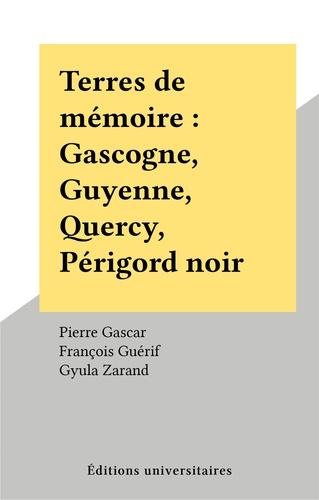 Terres de mémoire. Gascogne, Guyenne, Quercy, Périgord noir