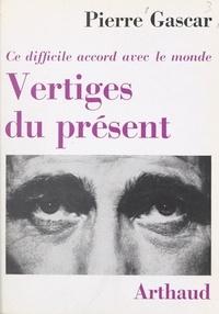 Pierre Gascar et Alain Cances - Vertiges du présent - Ce difficile accord avec le monde.