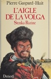 Pierre Gaspard-Huit - L'Aigle de la Volga - La révolte de Stenka Razine, roman.