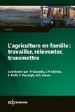 Pierre Gasselin et Jean-Philippe Choisis - L'agriculture en famille : travailler, réinventer, transmettre.