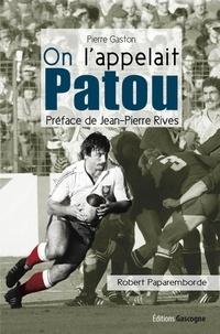 Pierre Gaston - On l'appelait Patou - Biographie de Robert Paparemborde.