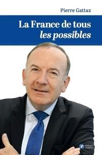 Pierre Gattaz - La France de tous les possibles.