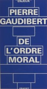 Pierre Gaudibert et Bernard-Henri Lévy - De l'ordre moral.