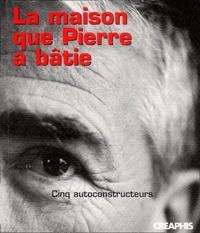La maison que Pierre a bâtie - Cinq autoconstructeurs.pdf