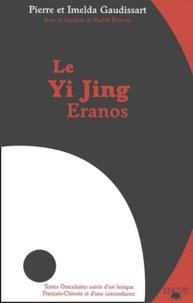 Le Yi Jing Eranos- Le livre de la versatilité - Pierre Gaudissart |