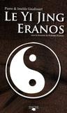 Pierre Gaudissart et Imelda Gaudissart - Yi Jing Eranos - Le livre de la versalité - Textes oraculaires.
