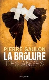 Pierre Gaulon - La brûlure des anges.