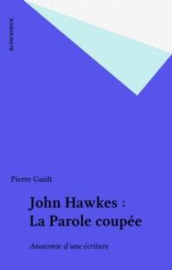 Pierre Gault - John Hawkes - Anatomie d'une écriture romanesque.