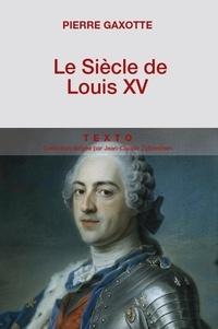 Pierre Gaxotte - Le siècle de Louis XV.