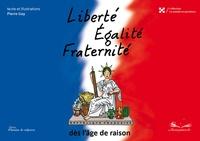 Pierre Gay - Liberté, Egalité, Fraternité, dès l'âge de raison.