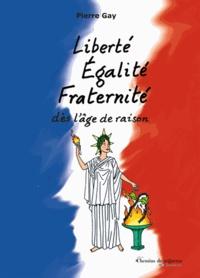 Pierre Gay - Liberté Egalité Fraternité dès l'âge de raison.