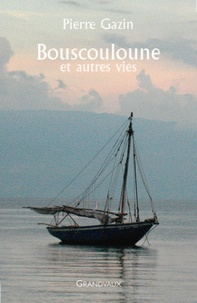 Pierre Gazin - Bouscouloune et autres vies.