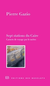 Pierre Gazio - Sept stations du Caire - Carnet de voyage par le métro.