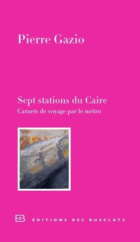 Sept stations du Caire. Carnet de voyage par le métro
