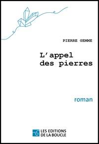 Pierre Gemme - L'appel des pierres.