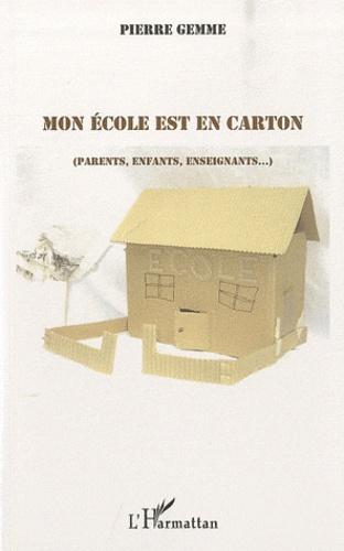 Pierre Gemme - Mon école est en carton (parents, enfants, enseignants...).