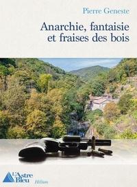 Pierre Geneste - Anarchie, fantaisie et fraises des bois.
