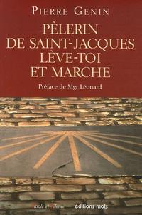 Pierre Genin - Pèlerin de Saint-Jacques, lève-toi et marche ! - Pour une spiritualité du pèlerinage de saint-Jacques de Compostelle.