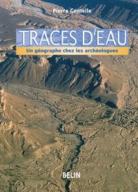 Pierre Gentelle - Traces d'eau - Un géographe chez les archéologues.
