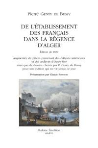Pierre Genty de Bussy - De l'établissement des Français dans la Régence d'Alger - Edition de 1839 augmentée de pièces provenant des éditions antérieures et des archives d'Outre-Mer.