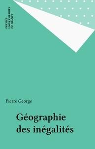 Pierre George - Géographie des inégalités.