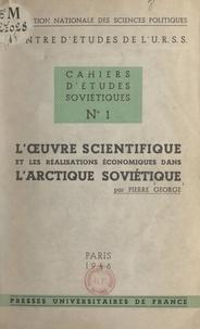 Pierre George et  Centre d'études de l'U.R.S.S. - L'œuvre scientifique et les réalisations économiques dans l'Arctique soviétique.