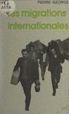 Pierre George - Les migrations internationales.