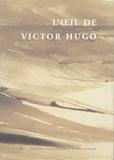 Pierre Georgel et Delphine Gleizes - L'oeil de Victor Hugo.