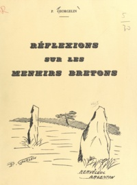 Pierre Georgelin - Réflexions sur les menhirs bretons.