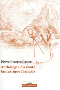 Pierre-Georges Castex - Anthologie du conte fantastique français.