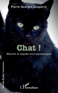 Pierre-Georges Despierre - Chat ! - Meurtre et enquête sous psychanalyse.
