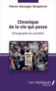 Pierre-Georges Despierre - Chronique de la vie qui passe - Ethnographie du quotidien.