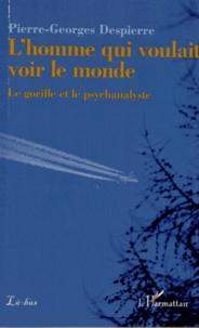 Pierre-Georges Despierre - L'homme qui voulait voir le monde - Le gorille et le psychanalyste.