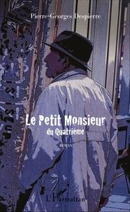 Pierre-Georges Despierre - Le petit monsieur du quatrième.