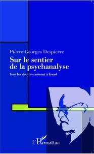 Pierre-Georges Despierre - Sur le chemin de la psychanalyse - Tous les chemins mènent à Freud.