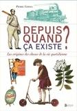 Pierre Germa - Depuis quand ça existe ? - Les origines des choses de la vie quotidienne.