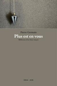 Pierre Germain - Plus est en vous - Réflexions d´un franc-maçon.