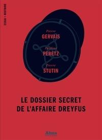 Pierre Gervais et Pauline Peretz - Le dossier secret de l'affaire Dreyfus.