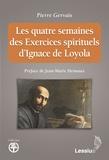 Pierre Gervais - Les quatre semaines des Exercices spirituels d'Ignace de Loyola.