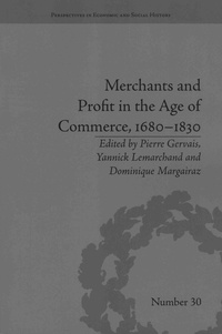 Pierre Gervais et Yannick Lemarchand - Merchants and Profit in the Age of Commerce, 1680-1830.