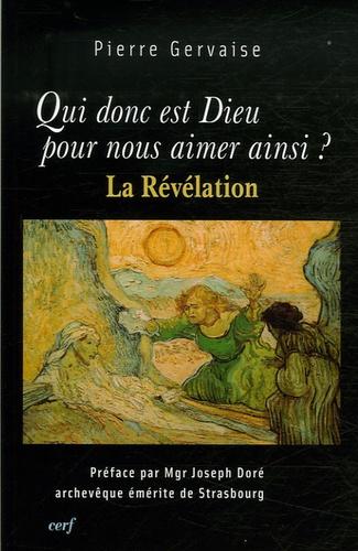 Pierre Gervaise - Qui donc est Dieu pour nous aimer ainsi ? - La Révélation.