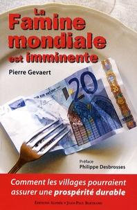Pierre Gevaert - La Famine mondiale est imminente - Comment les villages pourraient assurer une prospérité durable.