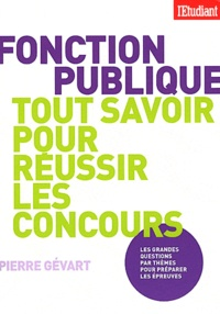 Pierre Gévart - Fonction publique, tout savoir pour réussir les concours.