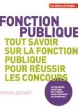 Pierre Gévart - Tout savoir sur la fonction publique pour réussir les concours.