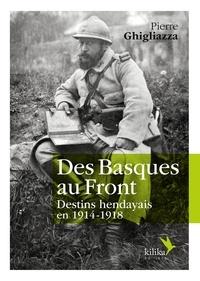 Pierre Ghigliazza - Des Basques au Front - Destins hendayais en 1914-1918.