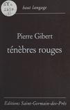 Pierre Gibert - Ténèbres rouges.