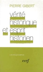 Pierre Gibert - Vérité historique et esprit historien - L'historien biblique de Gédéon face à Hérodote, essai sur le principe historiographique.