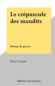 Pierre Gicquel - Le crépuscule des maudits - Roman de guerre.