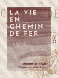 Pierre Giffard et Albert Robida - La Vie en chemin de fer.