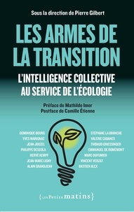Pierre Gilbert - Les armes de la transition - L'intelligence collective au service de l'écologie.